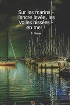 Sur les marins - l'ancre lev e, les voiles hiss es - en mer ! B. Nesser