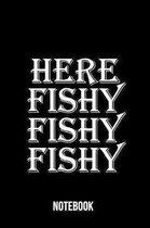 Here Fishy fishy fishy Notebook