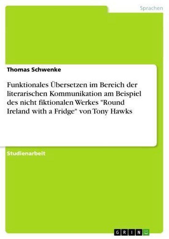Funktionales Übersetzen im Bereich der literarischen Kommunikation am Beispiel des nicht fiktionalen Werkes 'Round Ireland with a Fridge' von Tony Hawks