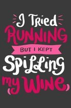 I Tried Running But I Kept Spilling My Wine Notebook