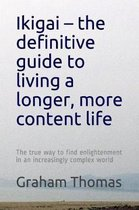Ikigai - the definitive guide to living a longer, more content life