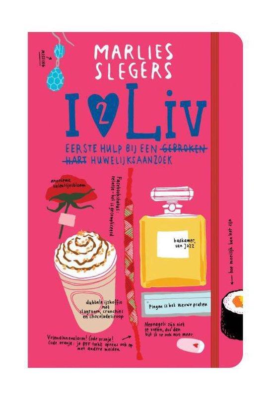 I love Liv 2 - Eerste hulp bij een gebroken hart huwelijksaanzoek - Marlies Slegers pdf epub