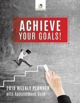 Achieve Your Goals! 2019 Weekly Planner with Appointment Book