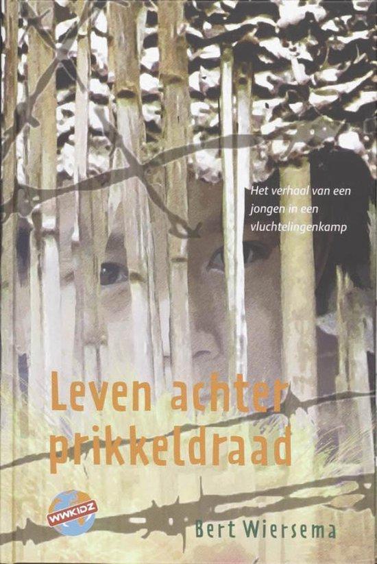 Leven achter prikkeldraad - Bert Wiersema |