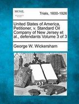 United States of America, Petitioner, V. Standard Oil Company of New Jersey et al., Defendants Volume 3 of 3