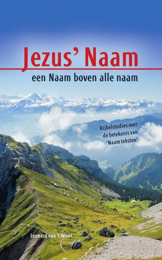 Jezus Naam, een Naam boven alle naam - Leonard van t Wout |