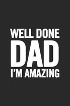 Well Done Dad I'm Amazing