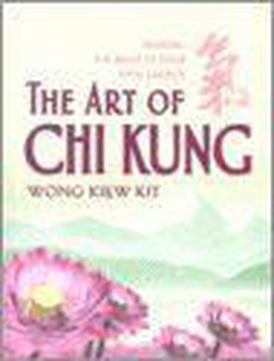 Boek cover The Art of Chi Kung van Wong Kiew Kit (Paperback)