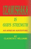 Uzamushaka is God's Strength
