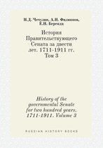 History of the Governmental Senate for Two Hundred Years. 1711-1911. Volume 3