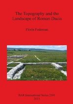 The Topography and the Landscape of Roman Dacia