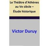 Le Théâtre d'Athènes au Ve siècle – Étude historique