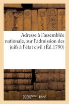 Adresse l'Assembl e Nationale, Sur l'Admission Des Juifs l' tat Civil, Suivie d'Un Arr t
