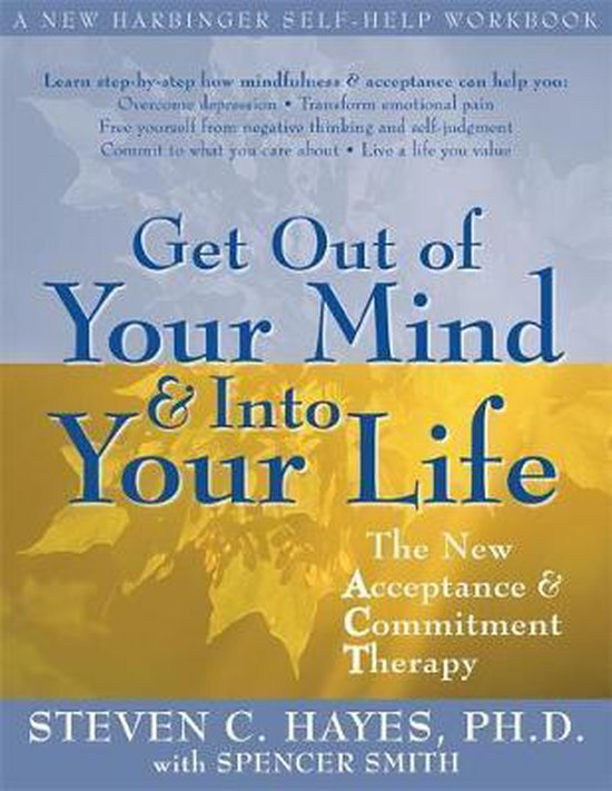 Boek cover Get Out Of Your Mind And Into Your Life van Hayes, Steven (Paperback)