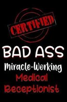 Certified Bad Ass Miracle-Working Medical Receptionist