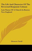 The Life And Character Of The Reverend Benjamin Colman: Late Pastor Of A Church In Boston New England