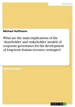 What are the main implications of the 'shareholder' and 'stakeholder' models of corporate governance for the development of long-term human resource strategies?
