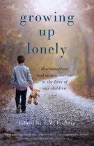 Growing Up Lonely: Disconnection and Misconnection in the Lives of Our Children