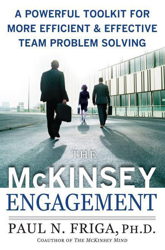 Boek cover The McKinsey Engagement: A Powerful Toolkit For More Efficient and Effective Team Problem Solving van Ph.D. Paul N. Friga (Onbekend)