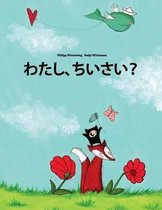 Watashi, Chisai?