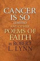 Cancer Is So Limited and Other Poems of Faith