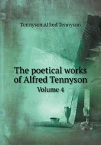 The Poetical Works of Alfred Tennyson Volume 4