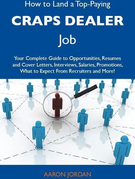 How to Land a Top-Paying Craps dealer Job: Your Complete Guide to Opportunities, Resumes and Cover Letters, Interviews, Salaries, Promotions, What to Expect From Recruiters and More