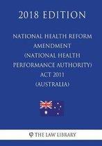 National Health Reform Amendment (National Health Performance Authority) ACT 2011 (Australia) (2018 Edition)