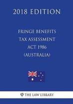 Fringe Benefits Tax Assessment ACT 1986 (Australia) (2018 Edition)