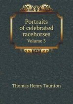 Portraits of Celebrated Racehorses Volume 3