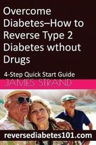 Overcome Diabetes--How to Reverse Type 2 Diabetes Without Drugs