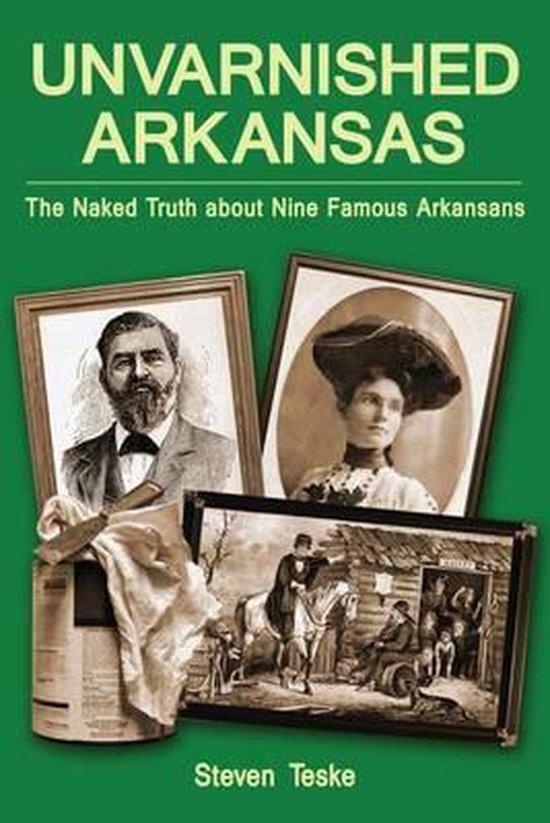Boek cover Unvarnished Arkansas van Steven Teske (Paperback)