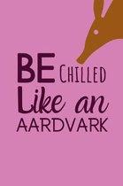 Be Chilled Like An Aardvark