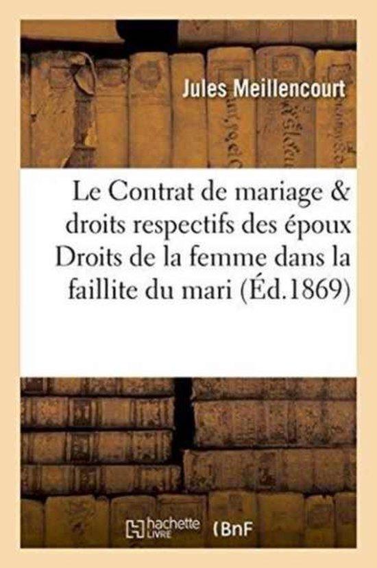 Le Contrat de mariage les droits respectifs des epoux. Droits de la femme dans la faillite du mari
