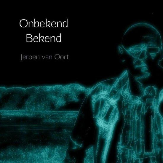 Onbekend Bekend - Jeroen van Oort |
