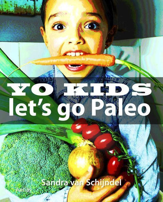Yo Kids, let's go Paleo! - Sandra van Schijndel |