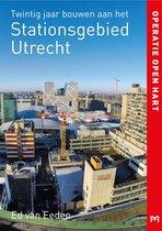 Operatie open hart. Twintig jaar bouwen aan het Stationsgebied Utrecht