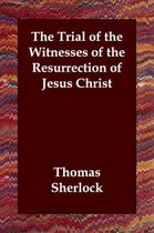 The Trial of the Witnesses of the Resurrection of Jesus Christ