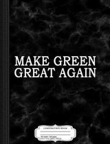 Make Green Great Again Composition Notebook