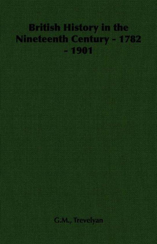 British History in the Nineteenth Century - 1782 - 1901