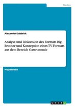 Analyse und Diskussion des Formats Big Brother und Konzeption eines TV-Formats aus dem Bereich Gastronomie