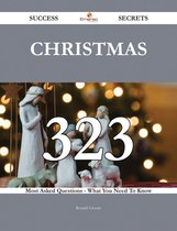 Christmas 323 Success Secrets - 323 Most Asked Questions On Christmas - What You Need To Know