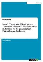 Imhofs Theorie der OEffentlichkeit = Theorie der Moderne. Analyse und Kritik im Hinblick auf die grundlegenden Fragestellungen des Kurses
