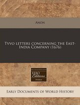 Tvvo Letters Concerning the East-India Company (1676)