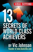 Goal Setting: 13 Secrets of World Class Achievers