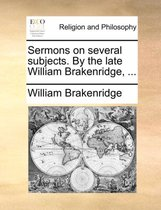 Sermons on Several Subjects. by the Late William Brakenridge,