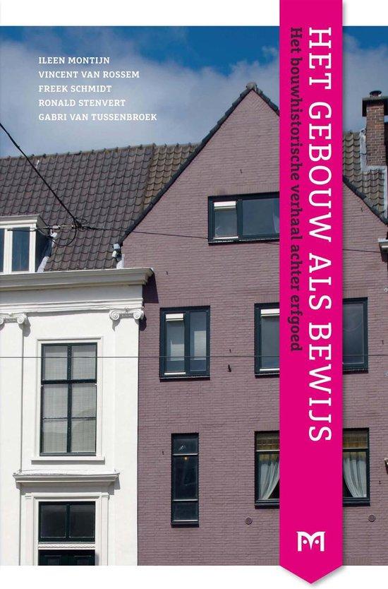 Het gebouw als bewijs. Het bouwhistorische verhaal achter erfgoed - Ronald Stenvert en Gabri van Tussenbroek  