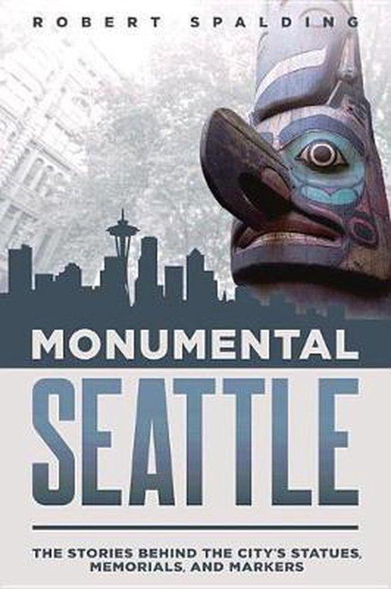 Boek cover Monumental Seattle van Robert Spalding (Paperback)