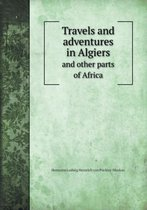 Travels and Adventures in Algiers and Other Parts of Africa