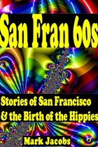 San Fran '60s: San Francisco and the Birth of the Hippies